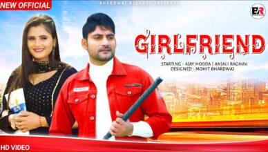Ajay Hooda Vs Anjali Raghav   Girlfriend New Song 2021   New Haryanvi Songs 2021